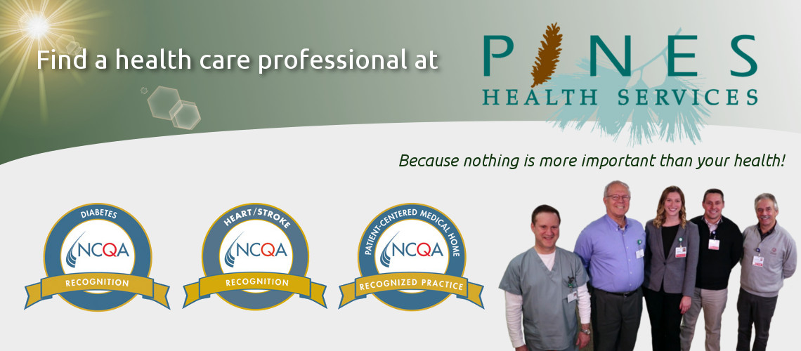 Find a health care professional at Pines Health Services, Because Nothing Is More Important Than Your Health!
